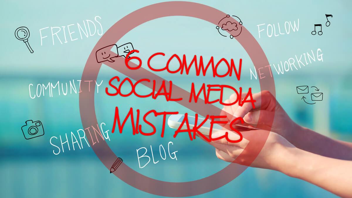 6 common social media mistakes